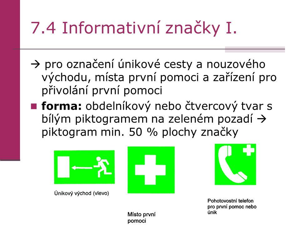 7.4 Informativní značky I.  pro označení únikové cesty a nouzového východu, místa první pomoci a zařízení pro přivolání první pomoci.