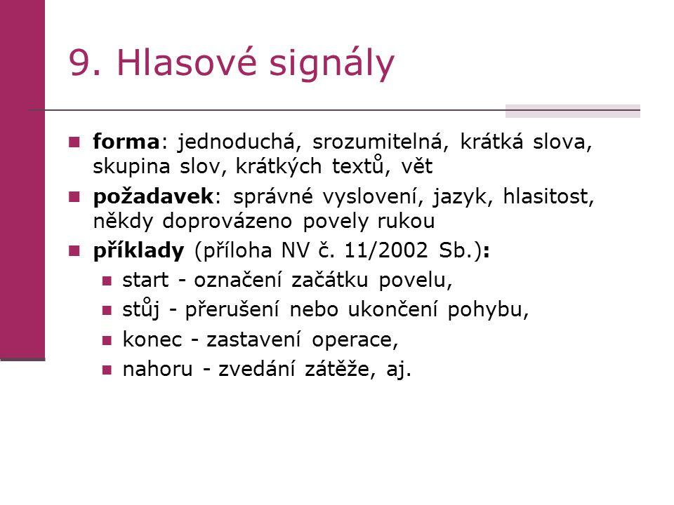 9. Hlasové signály forma: jednoduchá, srozumitelná, krátká slova, skupina slov, krátkých textů, vět.