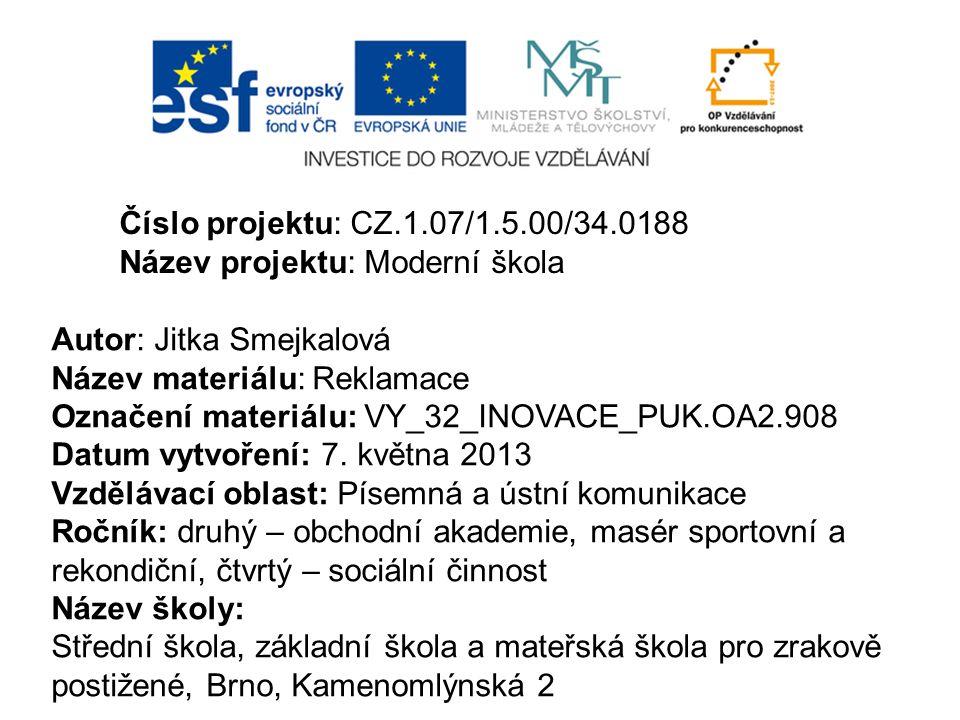 Číslo projektu: CZ.1.07/1.5.00/34.0188 Název projektu: Moderní škola. Autor: Jitka Smejkalová. Název materiálu: Reklamace.