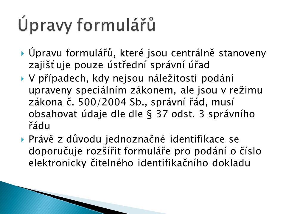 Úpravy formulářů Úpravu formulářů, které jsou centrálně stanoveny zajišťuje pouze ústřední správní úřad.