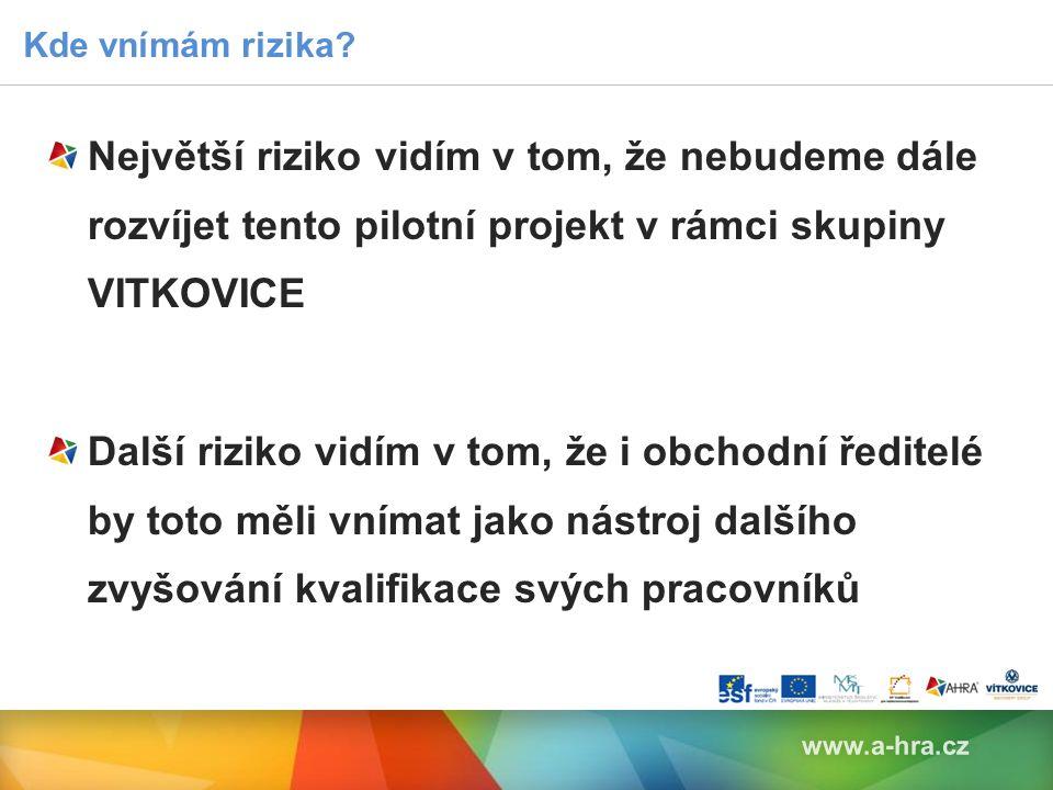 Kde vnímám rizika Největší riziko vidím v tom, že nebudeme dále rozvíjet tento pilotní projekt v rámci skupiny VITKOVICE.