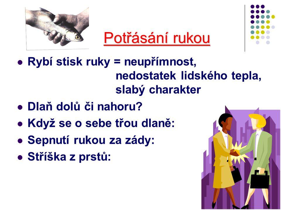 Potřásání rukou Rybí stisk ruky = neupřímnost, nedostatek lidského tepla, slabý charakter.