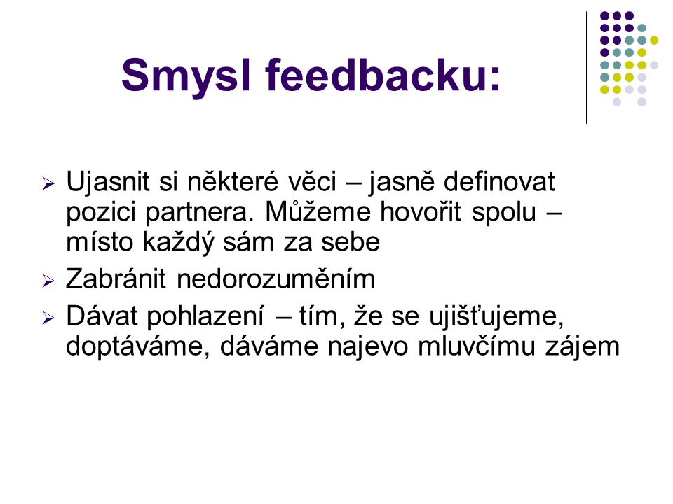 Smysl feedbacku: Ujasnit si některé věci – jasně definovat pozici partnera. Můžeme hovořit spolu – místo každý sám za sebe.