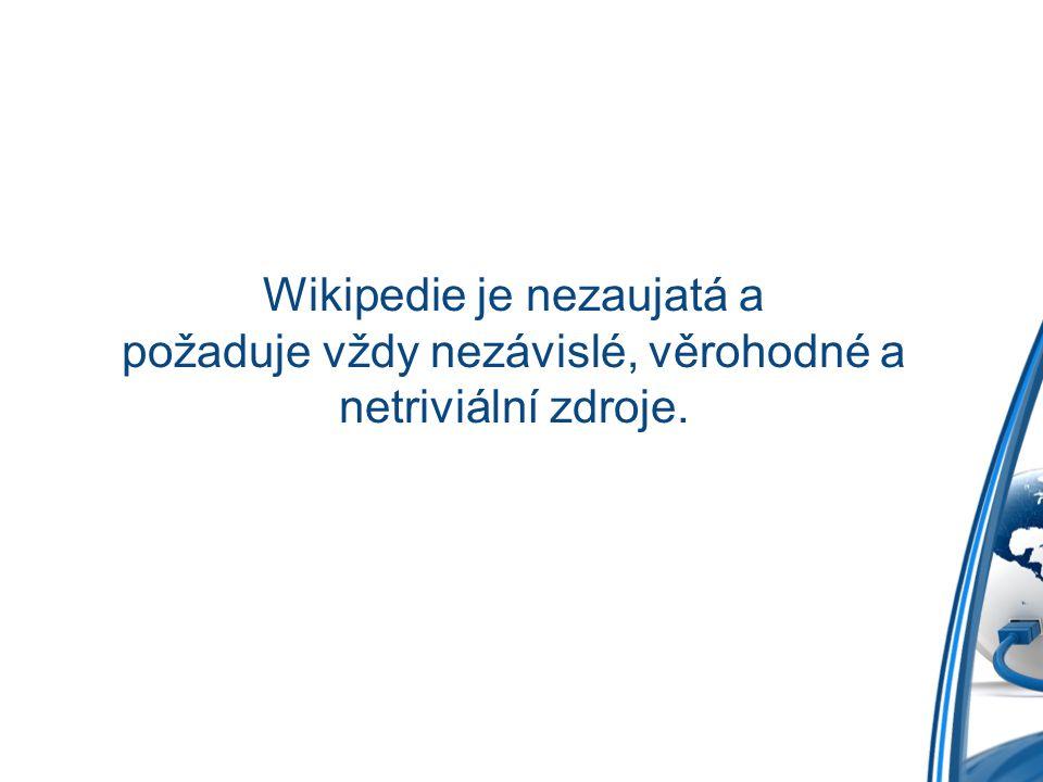 Wikipedie je nezaujatá a požaduje vždy nezávislé, věrohodné a netriviální zdroje.