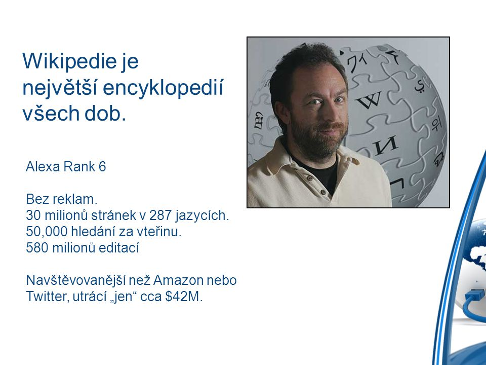 Wikipedie je největší encyklopedií všech dob.