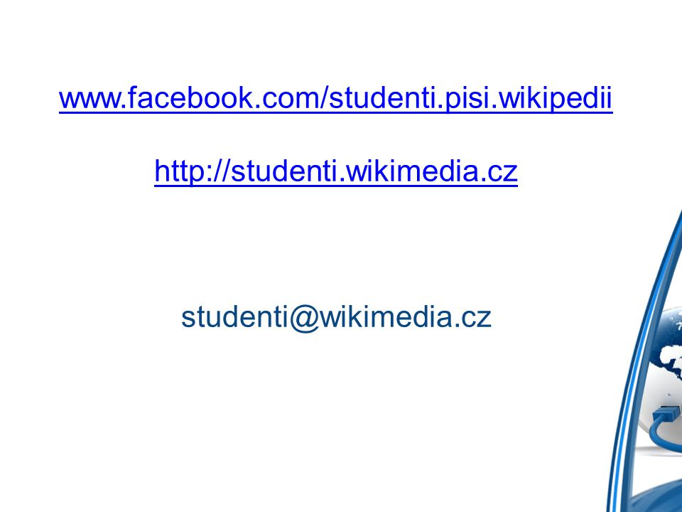 www.facebook.com/studenti.pisi.wikipedii http://studenti.wikimedia.cz studenti@wikimedia.cz