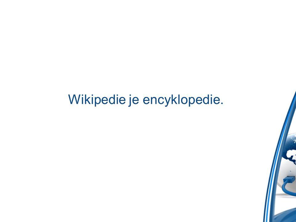 Wikipedie je encyklopedie.