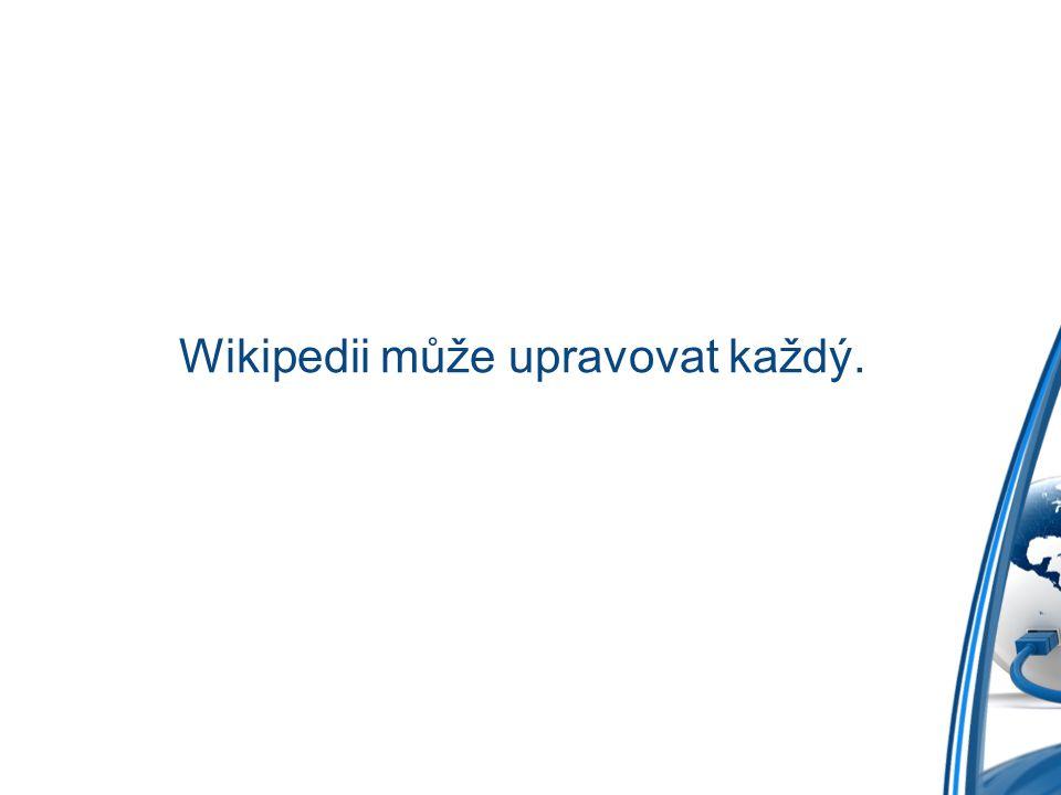 Wikipedii může upravovat každý.