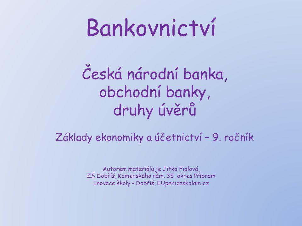 Bankovnictví Česká národní banka, obchodní banky, druhy úvěrů