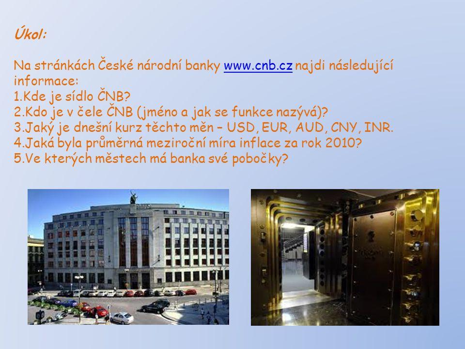 Úkol: Na stránkách České národní banky www.cnb.cz najdi následující informace: Kde je sídlo ČNB Kdo je v čele ČNB (jméno a jak se funkce nazývá)