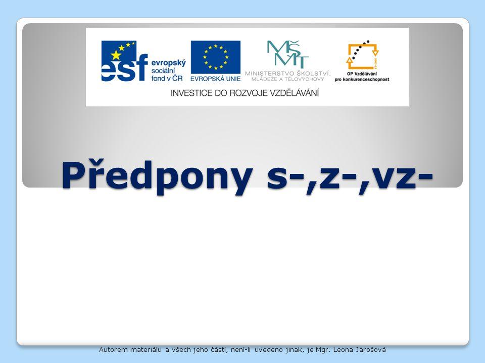 Předpony s-,z-,vz- Autorem materiálu a všech jeho částí, není-li uvedeno jinak, je Mgr.