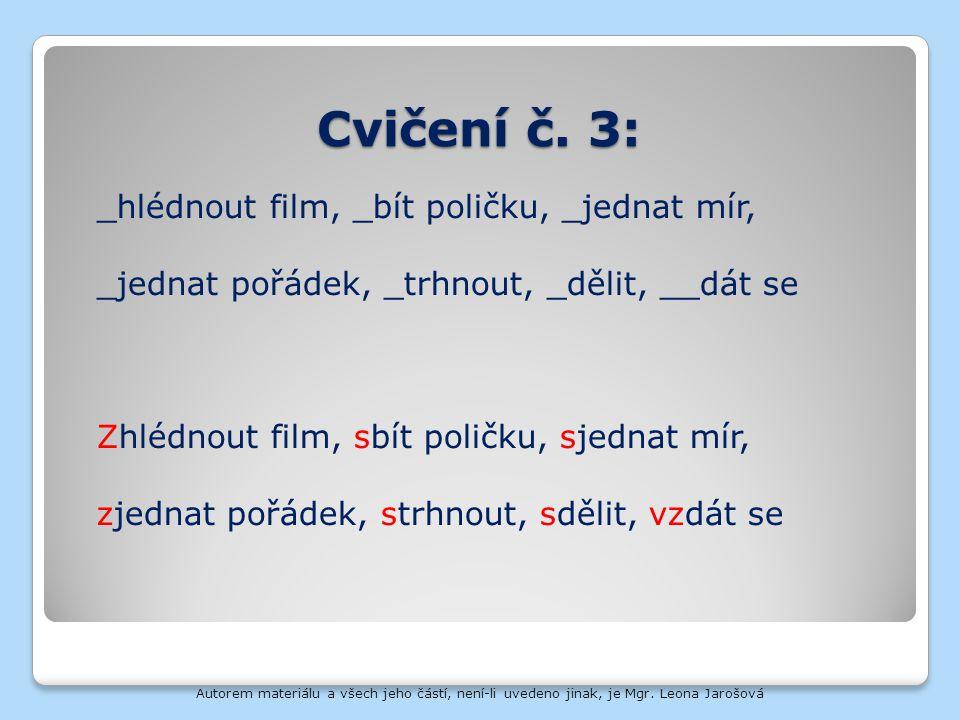 Cvičení č. 3: _hlédnout film, _bít poličku, _jednat mír,