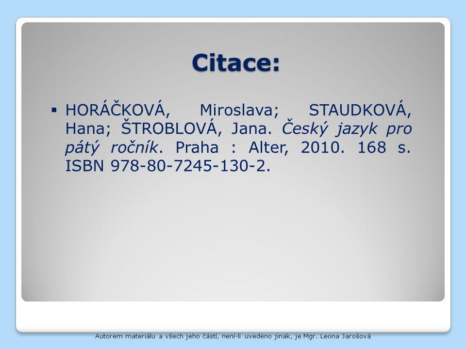 Citace: HORÁČKOVÁ, Miroslava; STAUDKOVÁ, Hana; ŠTROBLOVÁ, Jana. Český jazyk pro pátý ročník. Praha : Alter, 2010. 168 s. ISBN 978-80-7245-130-2.