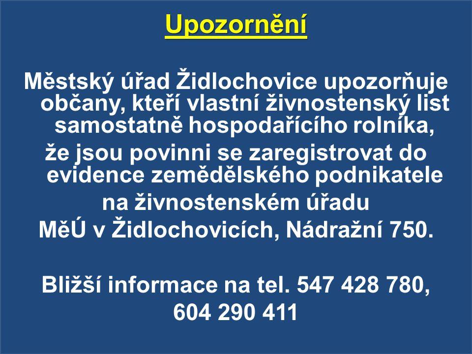 Upozornění Městský úřad Židlochovice upozorňuje občany, kteří vlastní živnostenský list samostatně hospodařícího rolníka,