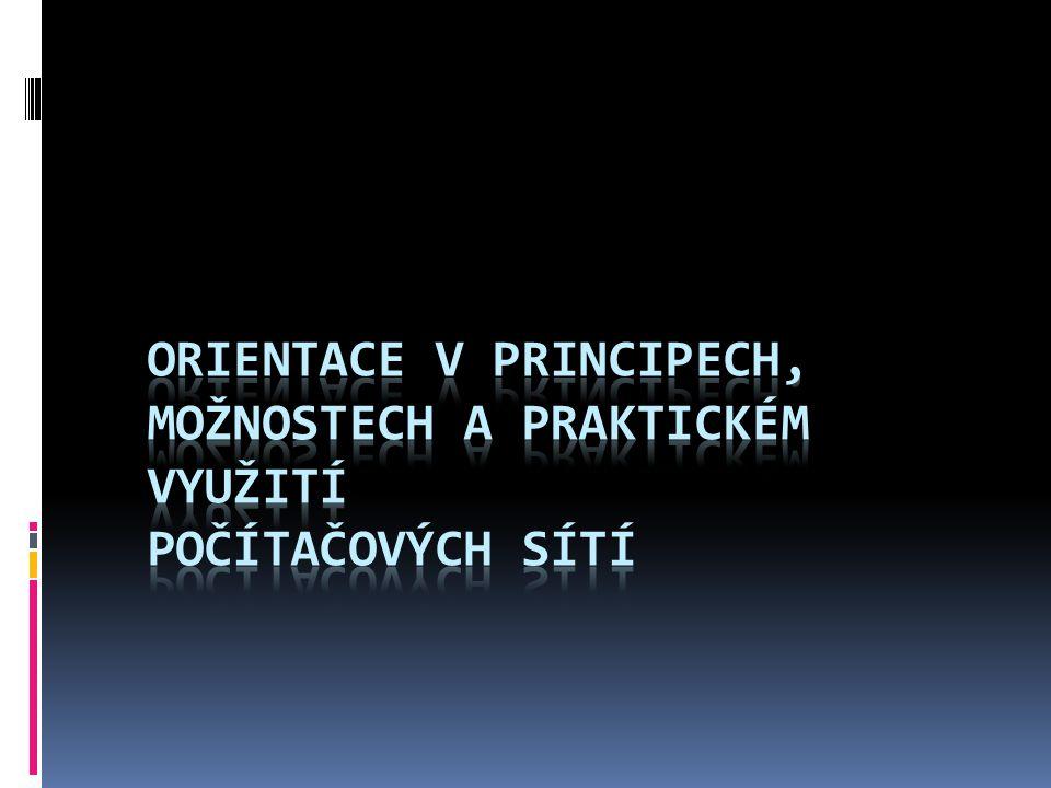 Orientace v principech, možnostech a praktickém využití počítačových sítí