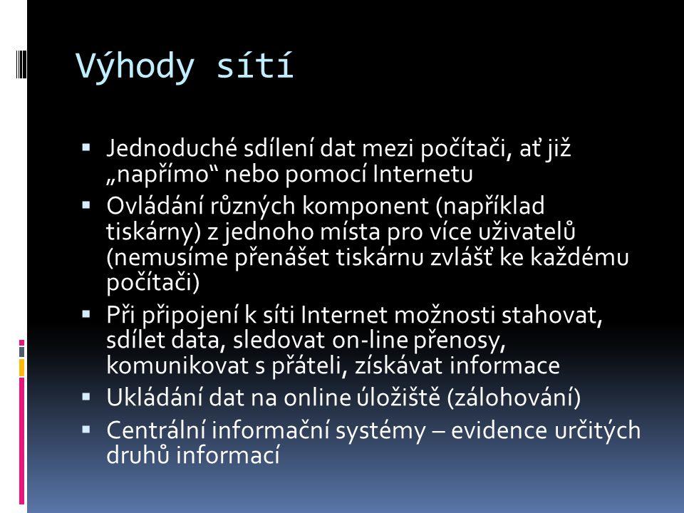 """Výhody sítí Jednoduché sdílení dat mezi počítači, ať již """"napřímo nebo pomocí Internetu."""