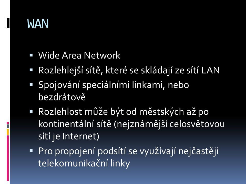 WAN Wide Area Network Rozlehlejší sítě, které se skládají ze sítí LAN