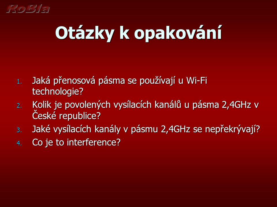 Otázky k opakování Jaká přenosová pásma se používají u Wi-Fi technologie Kolik je povolených vysílacích kanálů u pásma 2,4GHz v České republice