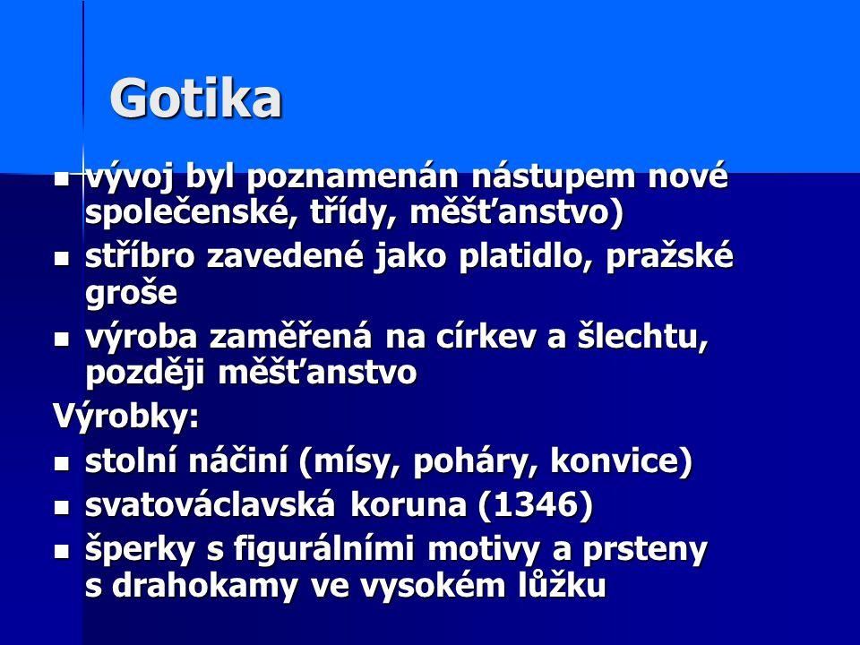 Gotika vývoj byl poznamenán nástupem nové společenské, třídy, měšťanstvo) stříbro zavedené jako platidlo, pražské groše.