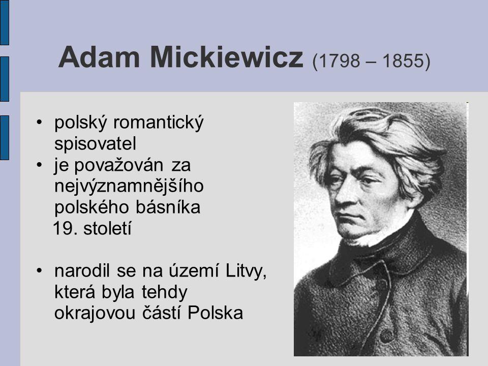 Adam Mickiewicz (1798 – 1855) polský romantický spisovatel