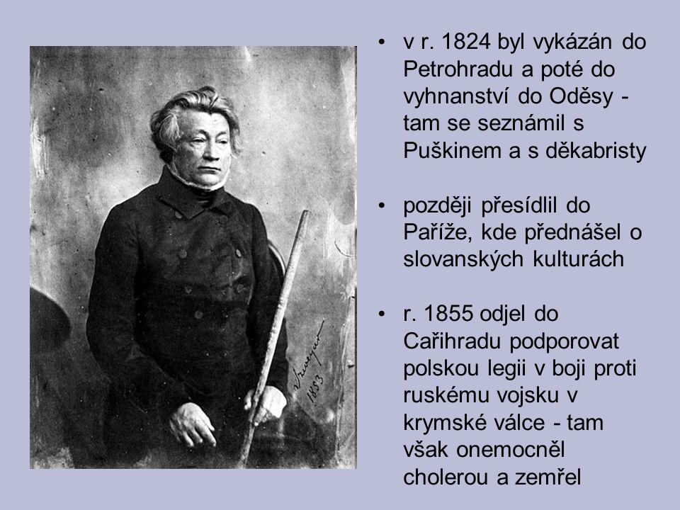 v r. 1824 byl vykázán do Petrohradu a poté do vyhnanství do Oděsy - tam se seznámil s Puškinem a s děkabristy
