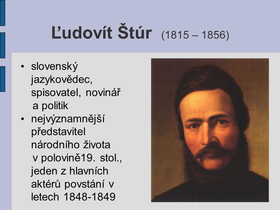 Ľudovít Štúr (1815 – 1856) slovenský jazykovědec, spisovatel, novinář