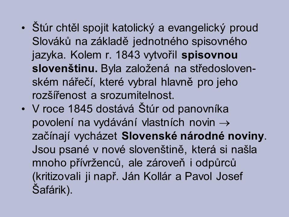 Štúr chtěl spojit katolický a evangelický proud Slováků na základě jednotného spisovného jazyka. Kolem r. 1843 vytvořil spisovnou slovenštinu. Byla založená na středosloven-ském nářečí, které vybral hlavně pro jeho rozšířenost a srozumitelnost.