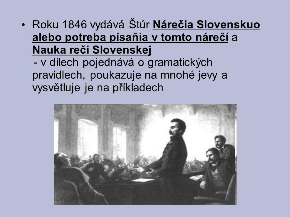 Roku 1846 vydává Štúr Nárečia Slovenskuo alebo potreba písaňia v tomto nárečí a Nauka reči Slovenskej