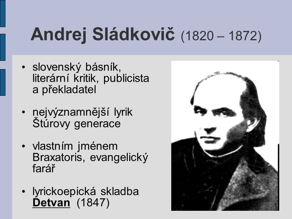 Andrej Sládkovič (1820 – 1872) slovenský básník, literární kritik, publicista a překladatel. nejvýznamnější lyrik Štúrovy generace.