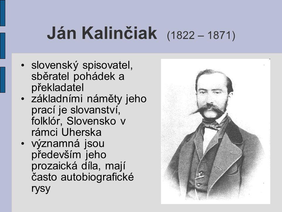 Ján Kalinčiak (1822 – 1871) slovenský spisovatel, sběratel pohádek a překladatel.