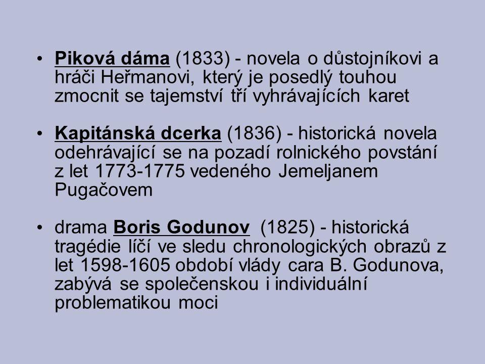 Piková dáma (1833) - novela o důstojníkovi a hráči Heřmanovi, který je posedlý touhou zmocnit se tajemství tří vyhrávajících karet