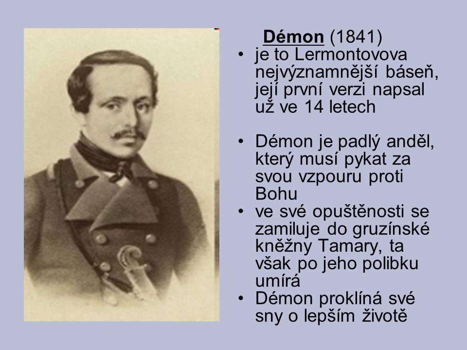 Démon (1841) je to Lermontovova nejvýznamnější báseň, její první verzi napsal už ve 14 letech.