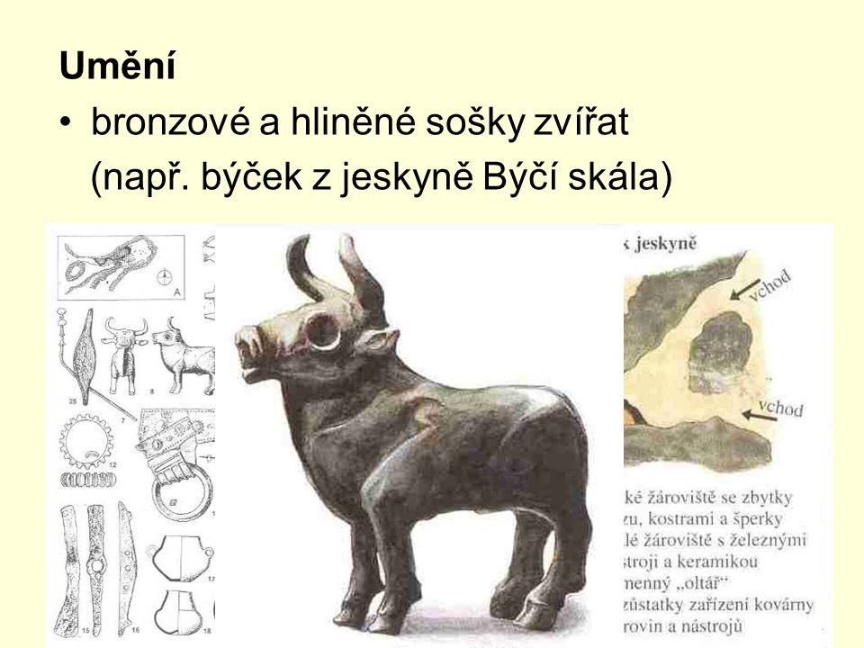 Umění bronzové a hliněné sošky zvířat (např. býček z jeskyně Býčí skála)