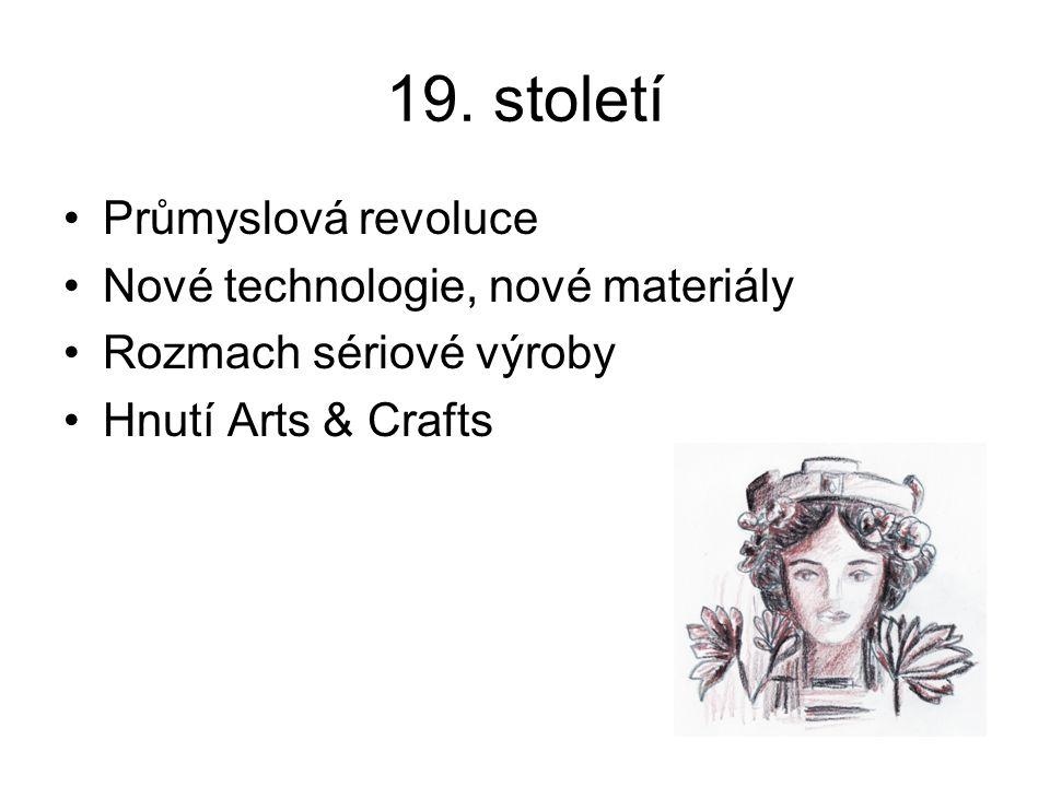 19. století Průmyslová revoluce Nové technologie, nové materiály