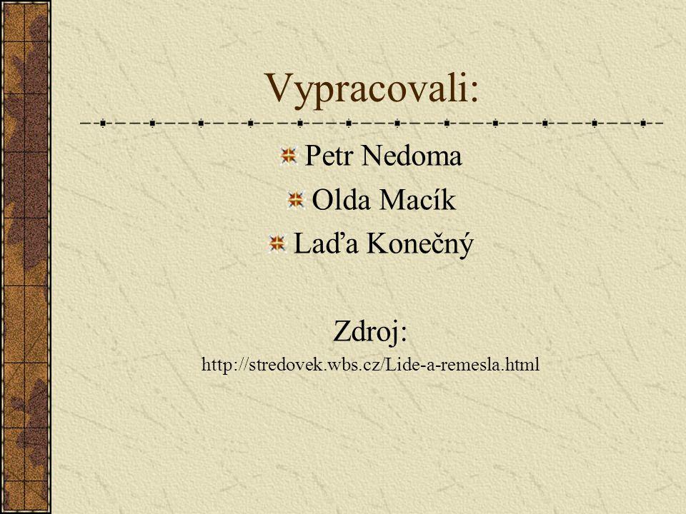 Vypracovali: Petr Nedoma Olda Macík Laďa Konečný Zdroj: