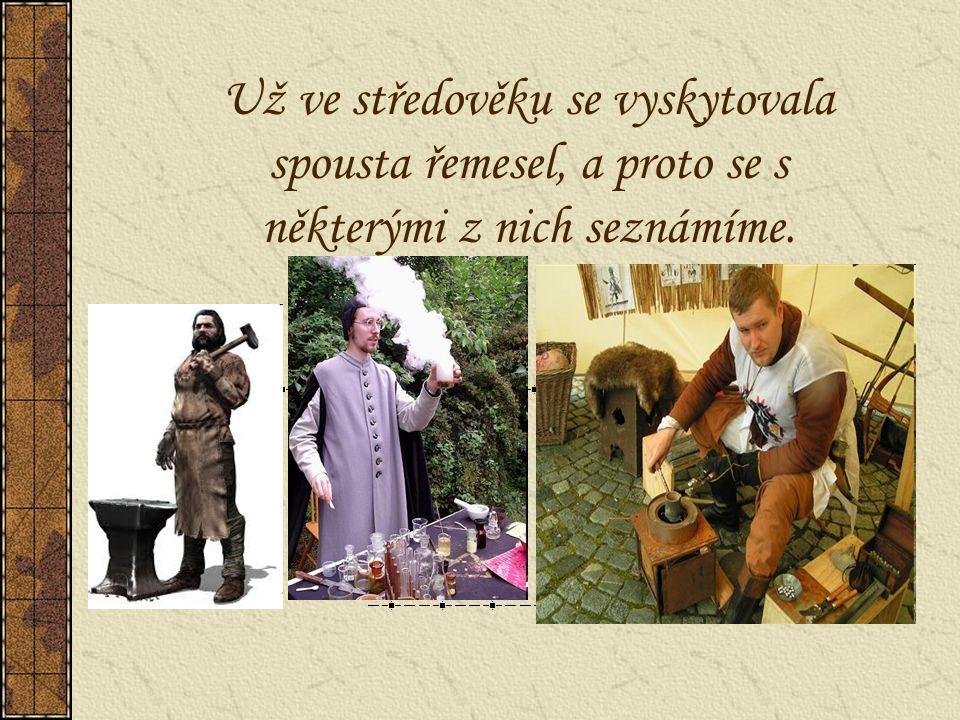 Už ve středověku se vyskytovala spousta řemesel, a proto se s některými z nich seznámíme.