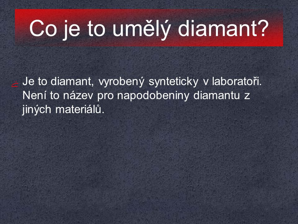 Co je to umělý diamant. Je to diamant, vyrobený synteticky v laboratoři.