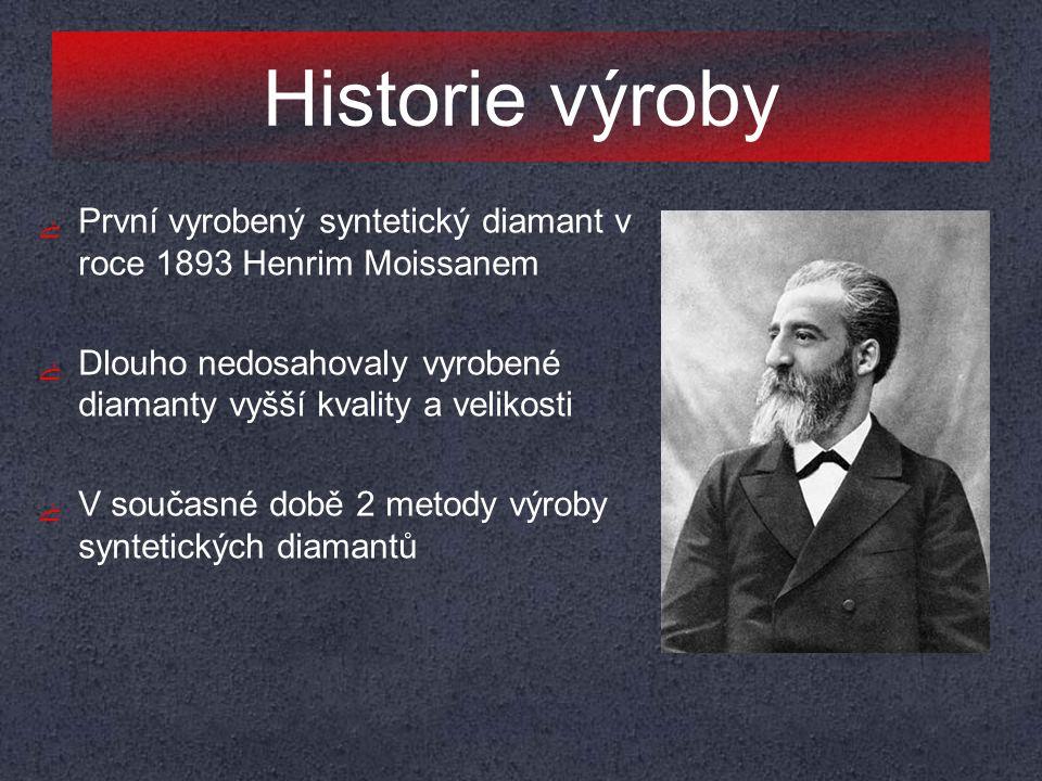 Historie výroby První vyrobený syntetický diamant v roce 1893 Henrim Moissanem. Dlouho nedosahovaly vyrobené diamanty vyšší kvality a velikosti.
