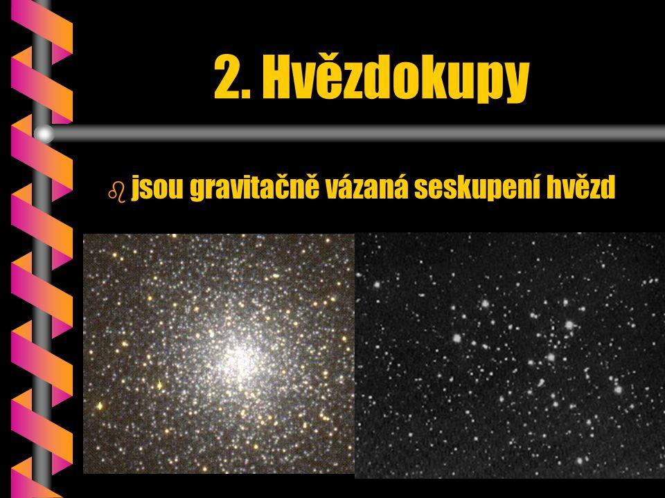 2. Hvězdokupy jsou gravitačně vázaná seskupení hvězd