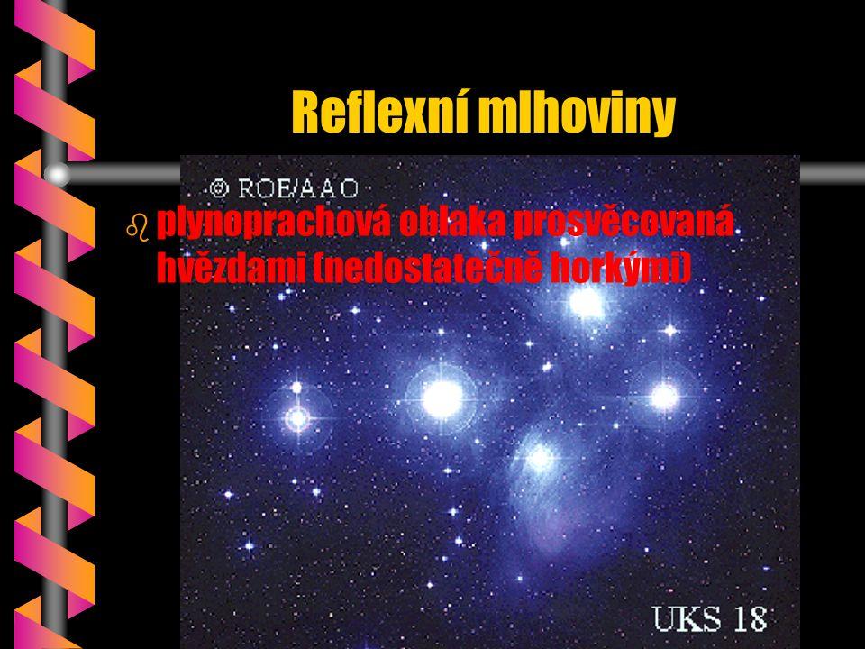 Reflexní mlhoviny plynoprachová oblaka prosvěcovaná hvězdami (nedostatečně horkými)