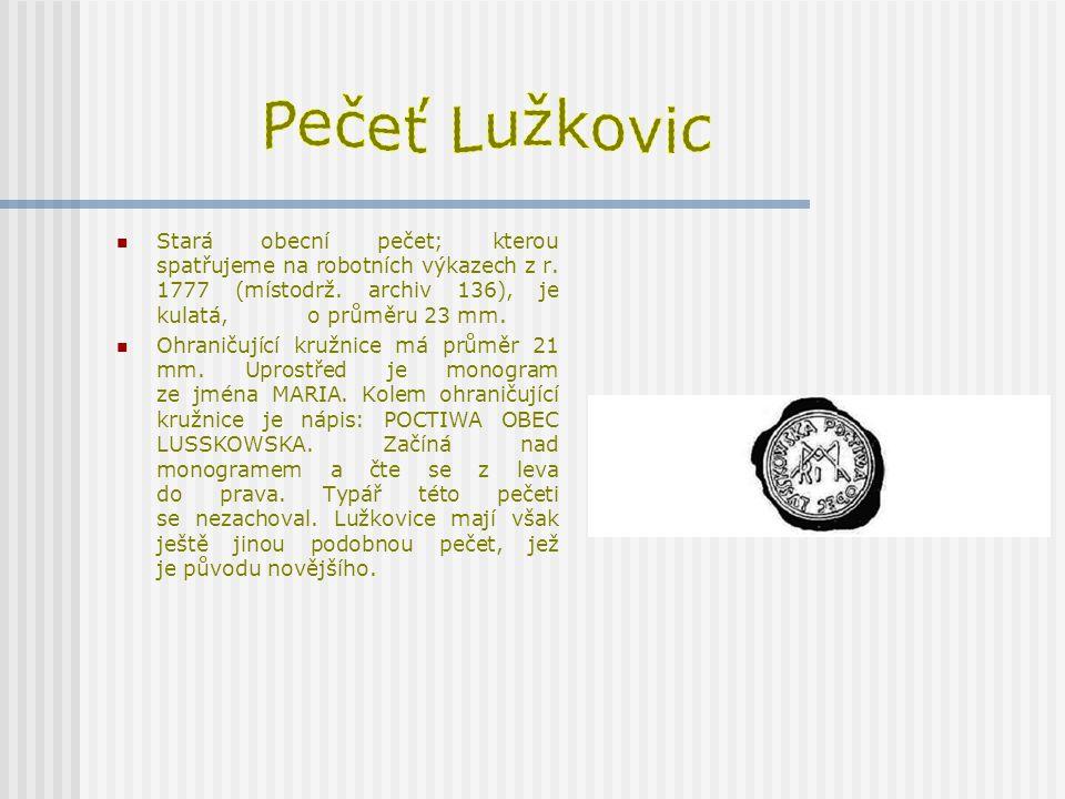 Pečeť Lužkovic Stará obecní pečet; kterou spatřujeme na robotních výkazech z r. 1777 (místodrž. archiv 136), je kulatá, o průměru 23 mm.