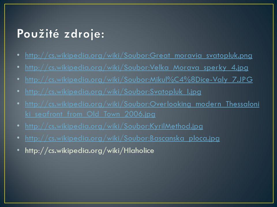Použité zdroje: http://cs.wikipedia.org/wiki/Soubor:Great_moravia_svatopluk.png. http://cs.wikipedia.org/wiki/Soubor:Velka_Morava_sperky_4.jpg.