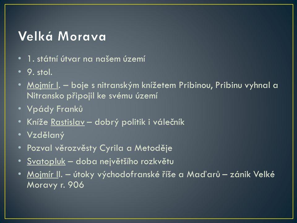 Velká Morava 1. státní útvar na našem území 9. stol.