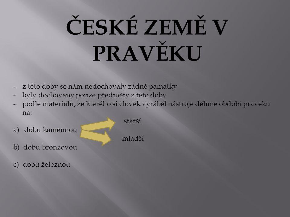 ČESKÉ ZEMĚ V PRAVĚKU z této doby se nám nedochovaly žádné památky