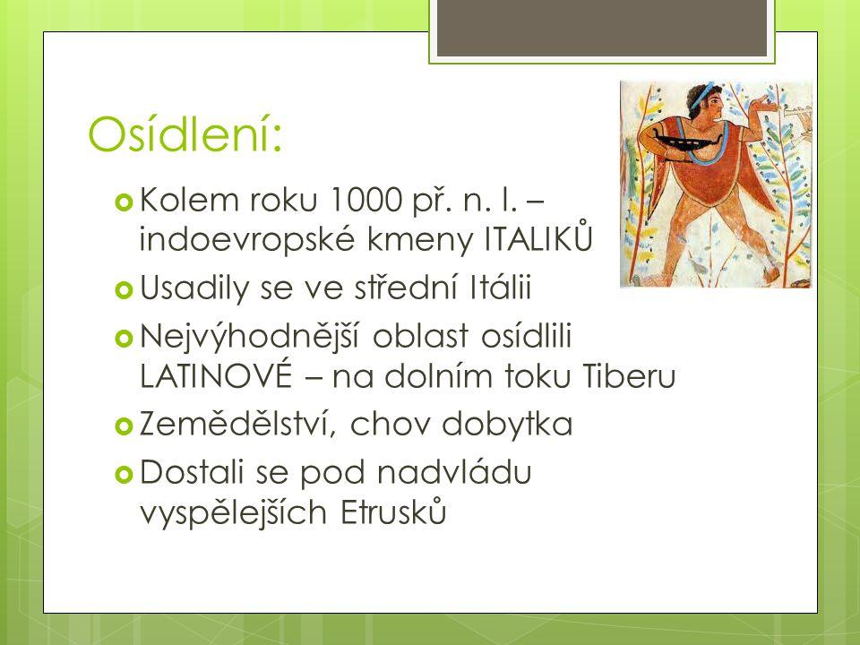 Osídlení: Kolem roku 1000 př. n. l. – indoevropské kmeny ITALIKŮ