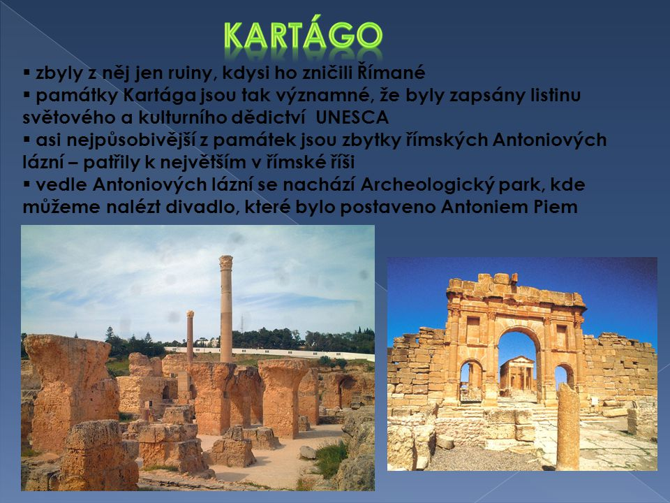 kartágo zbyly z něj jen ruiny, kdysi ho zničili Římané