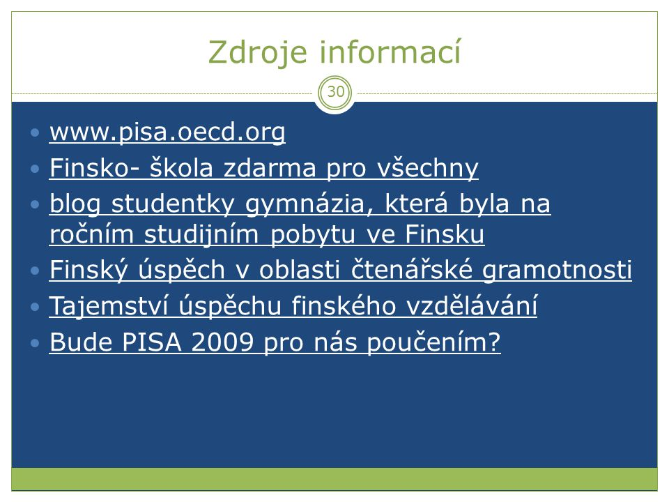 Zdroje informací www.pisa.oecd.org Finsko- škola zdarma pro všechny