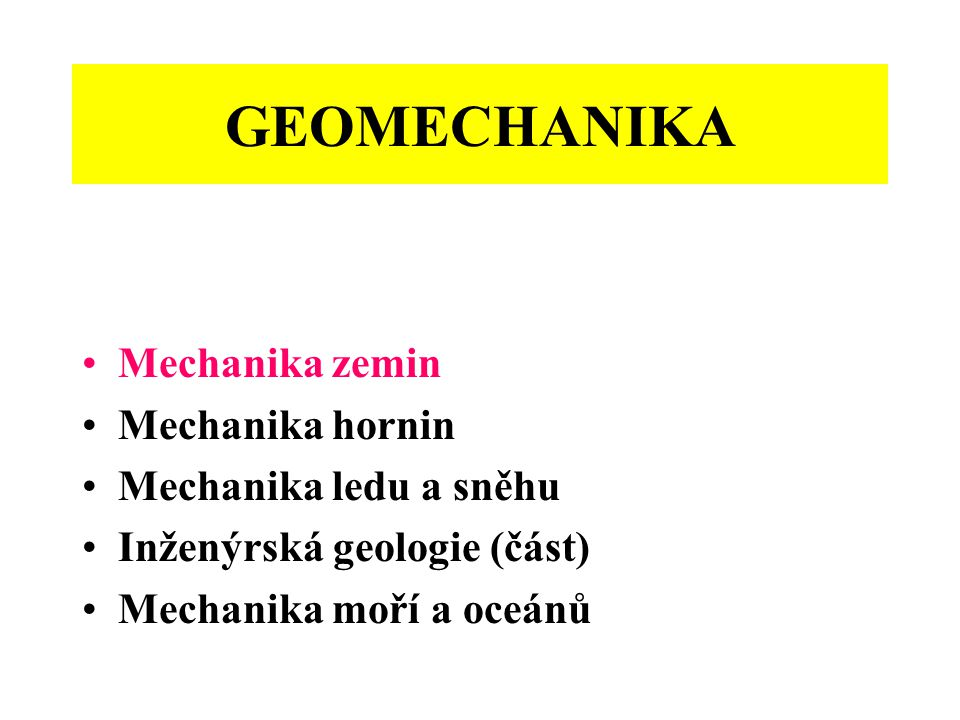 GEOMECHANIKA Mechanika zemin Mechanika hornin Mechanika ledu a sněhu