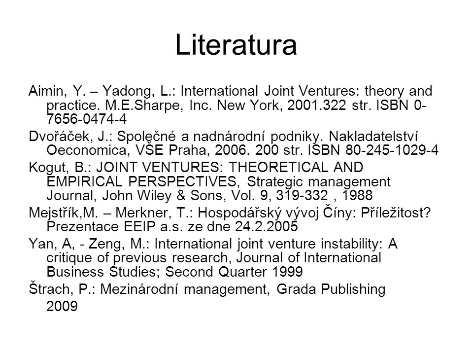 Literatura Aimin, Y. – Yadong, L.: International Joint Ventures: theory and practice. M.E.Sharpe, Inc. New York, 2001.322 str. ISBN 0-7656-0474-4.
