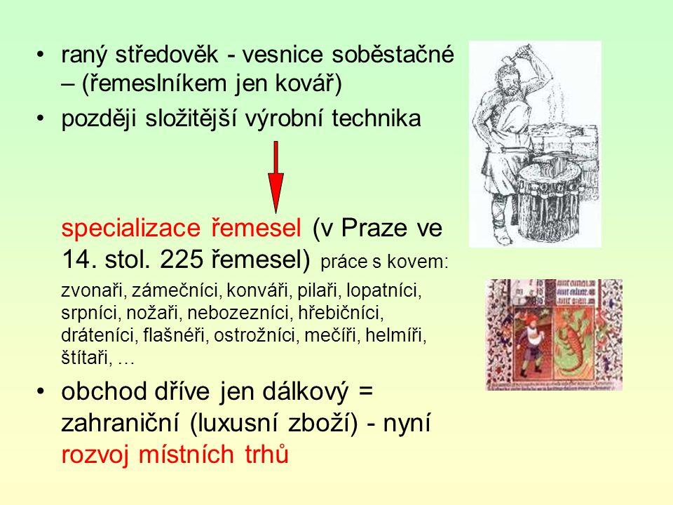 specializace řemesel (v Praze ve 14. stol. 225 řemesel) práce s kovem: